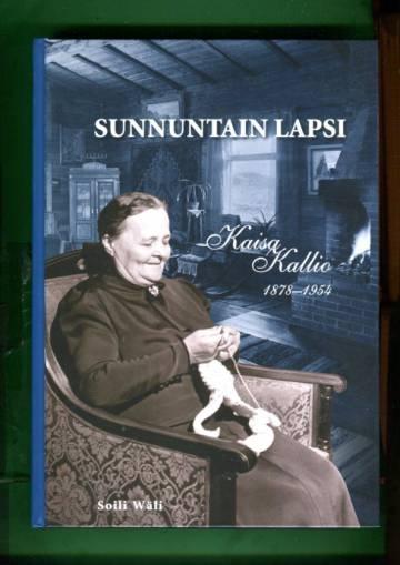 Sunnuntain lapsi - Kaisa Kallio 1878-1954