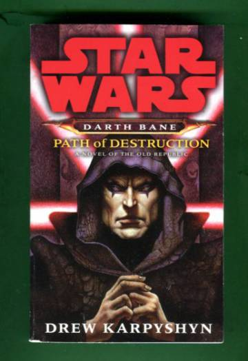 Star Wars - Darth Bane: Path of Destruction - A Novel of the Old Republic