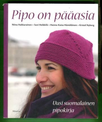 Pipo on pääasia - Uusi suomalainen pipokirja