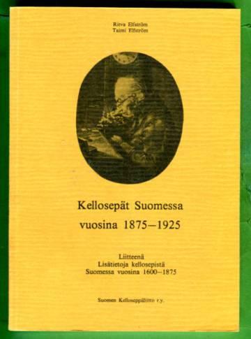 Kellosepät Suomessa vuosina 1875-1925 - Liitteenä Lisätietoja kellosepistä Suomessa vuosina 1600-187