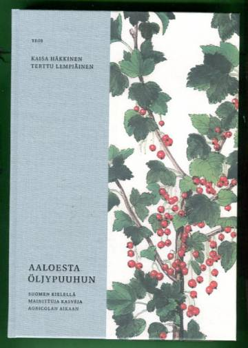 Aaloesta öljypuuhun - Suomen kielellä mainittuja kasveja Agricolan aikaan