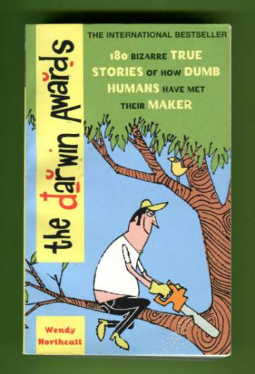 The Darwin Awards - 180 Bizarre True Stories of How Dumb Humans Have Met Their Maker