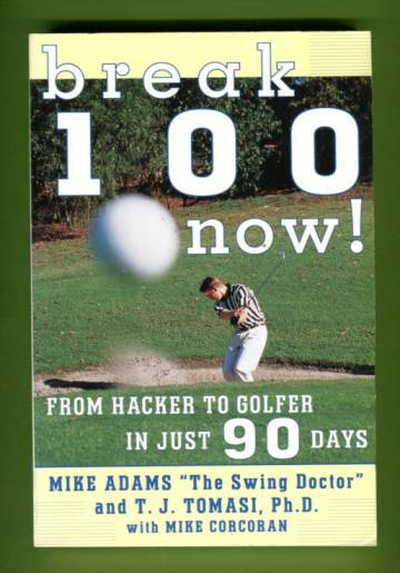 Break 100 Now! - From Hacker to Golfer in Just 90 Days