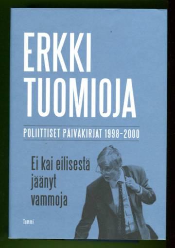 Ei kai eilisestä jäänyt vammoja - Poliittiset päiväkirjat 1998-2000