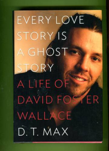 Every Love Story Is a Ghost Story - A Life of David Foster Wallace