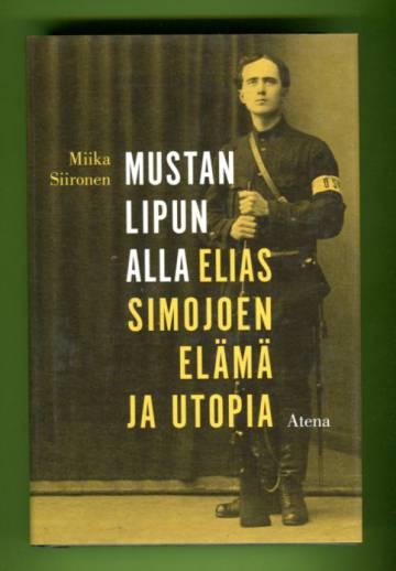 Mustan lipun alla - Elias Simojoen elämä ja utopia