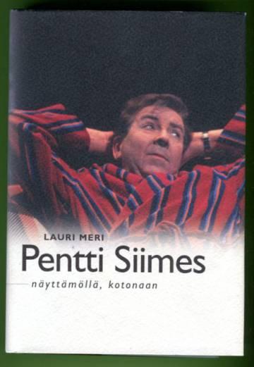 Pentti Siimes - Näyttämöllä, kotonaan