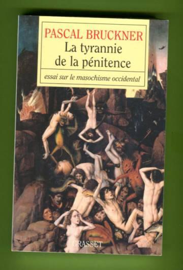La tyrannie de la pénitence - Essai sur le masochisme occidental