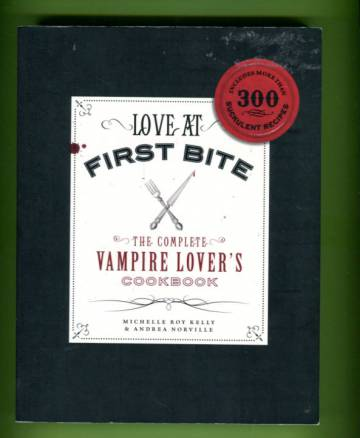 Love at First Bite - The Complete Vampire Lover's Cookbook