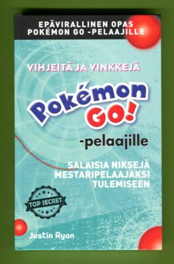 Vihjeitä ja vinkkejä Pokémon Go! -pelaajille - Salaisia niksejä mestaripelaajaksi tulemiseen