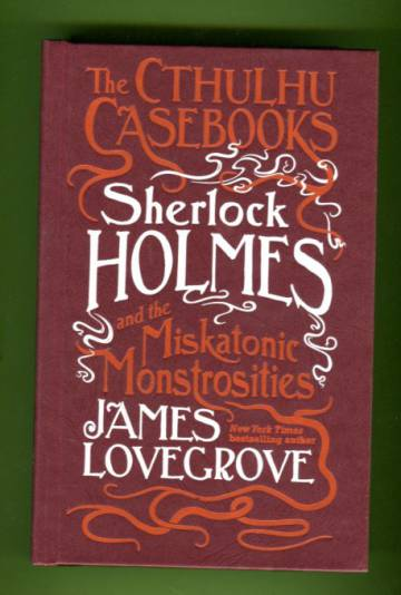 The Cthulhu Casebooks - Sherlock Holmes and the Miskatonic Monstrosities