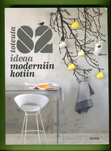 Toteuta 82 ideaa moderniin kotiin