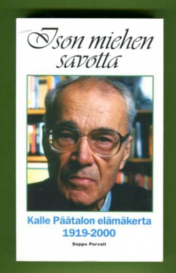 Ison miehen savotta - Kalle Päätalon elämäkerta 1919-2000