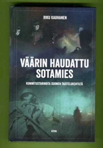 Väärin haudattu sotamies - Kummitustarinoita Suomen taistelukentiltä