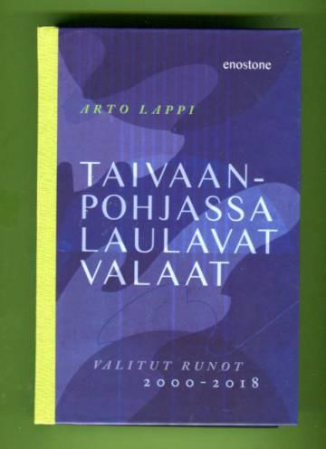 Taivaan pohjassa laulavat valaat - Valitut runot 2000-2018