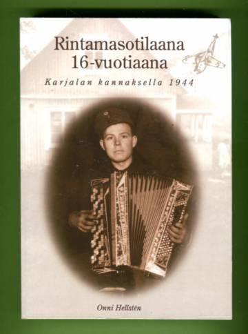 Rintamasotilaana 16-vuotiaana - Karjalan kannaksella 1944