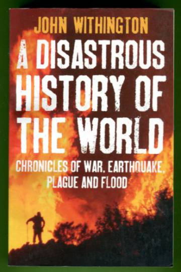 A Disastrous History of the World - Chronicles of War, Earthquake, Plague and Flood