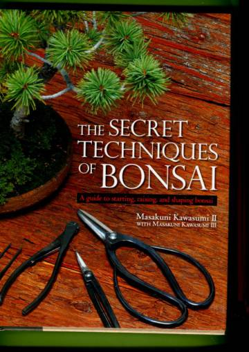 The Secret Techniques of Bonsai - A Guide to Starring, Raising, and Shaping Bonsai