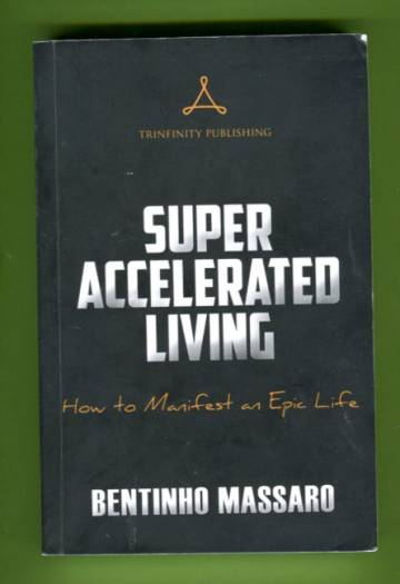 Super Accelerated Living - How to Manifest an Epic Life