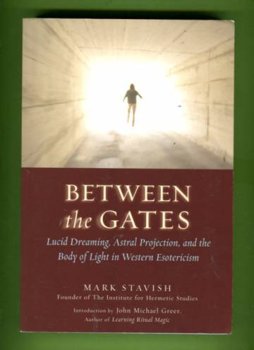 Between the Gates - Lucid Dreaming, Astral Projection, and the Body of Light in Western Esotericism