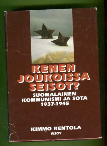 Kenen joukoissa seisot? - Suomalainen kommunismi ja sota 1937-1945