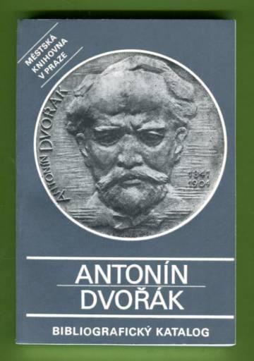 Antonín Dvorák - Bibliografický katalog / Bibliographical Catalogue