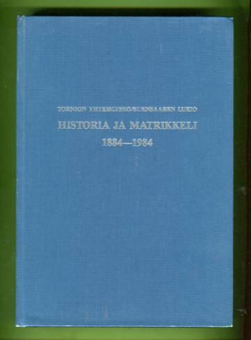 Tornion yhteislyseo / Suensaaren lukio - Historia ja matrikkeli 1884-1984
