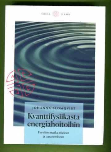Kvanttifysiikasta energiahoitoihin - Fyysikon matka mieleen ja paranemiseen