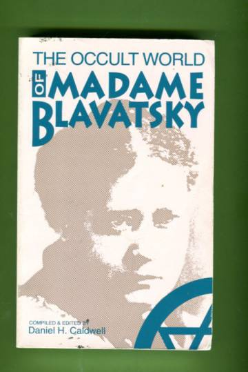 The Occult World of Madame Blavatsky - Reminiscences and Impressions by Those Who Knew Her