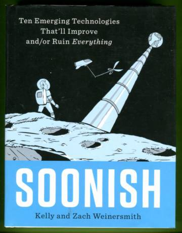 Soonish - Ten Emerging Technologies That'll Improve and/or Ruin Everything