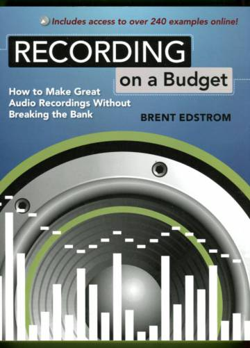 Recorging on a Budget - How to Make Great Audio Recordings Without Breaking the Bank