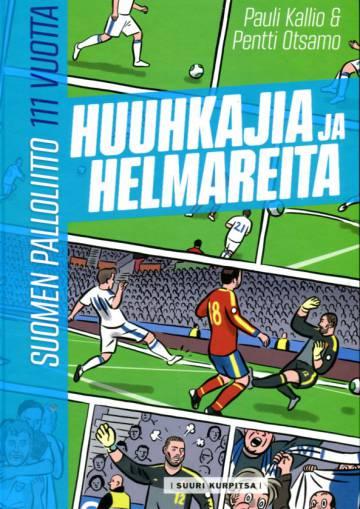 Huuhkajia ja helmareita - Suomen Palloliitto 111 vuotta