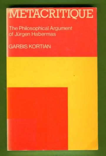 Metacritique - The Philosophical Argument of Jürgen Habermas