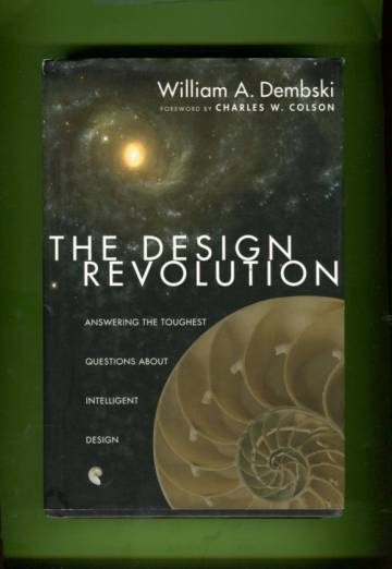 The Design Revolution - Answering the Toughest Questions About Intelligent Design