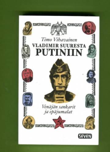Vladimir Suuresta Putiniin - Venäjän sankarit ja epäjumalat