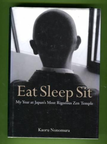 Eat Sleep Sit - My Year at Japan's Most Rigorous Zen Temple