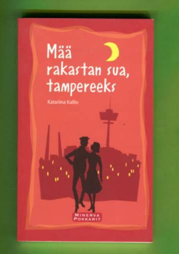 Mää rakastan sua, tampereeks - Rakkausrunoja Tampereen murteelle