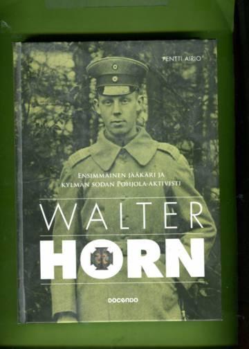 Walter Horn - Ensimmäinen jääkäri ja kylmän sodan Pohjola-aktivisti