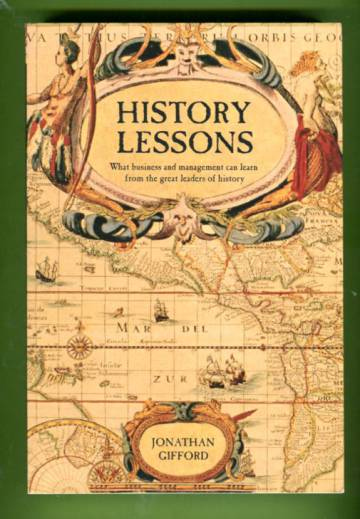 History Lessons - What Business and Management Can Learn from the Great Leaders of History