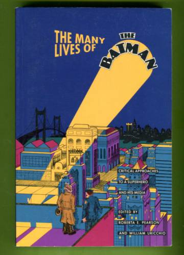 The Many Lives of the Batman - Critical Approaches to a Superhero and His Media