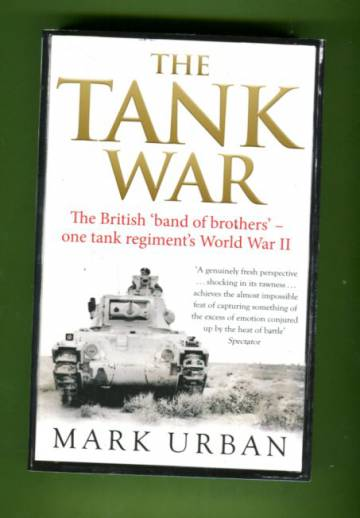 The Tank War - The British Band of Brothers: One tank regiment´s World War II