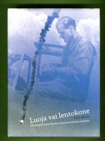 Luoja vai lentokone - Hävittäjälentäjä Günther Lützowin elämä ja kuolema