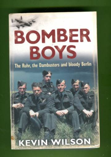Bomber Boys - The Ruhr, the Dambusters and Bloody Berlin
