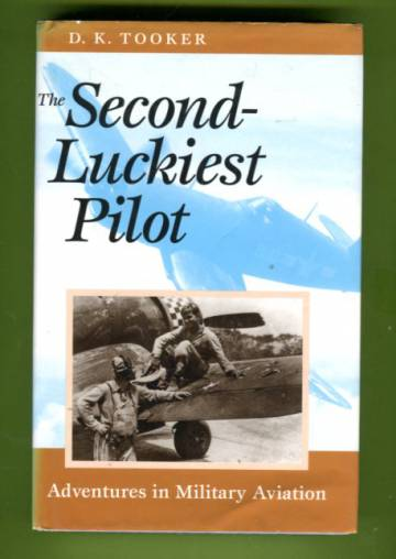 The Second-Luckiest Pilot - Adventures in Military Aviation
