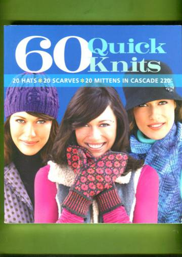 60 Quick Knits - 20 Hats, 20 Scarves, 20 Mittens in Cascade 220