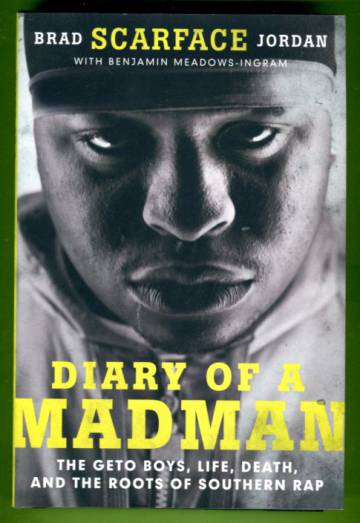 Diary of a Madman - The Geto Boys, Life, Death, and the Roots of Southern Rap