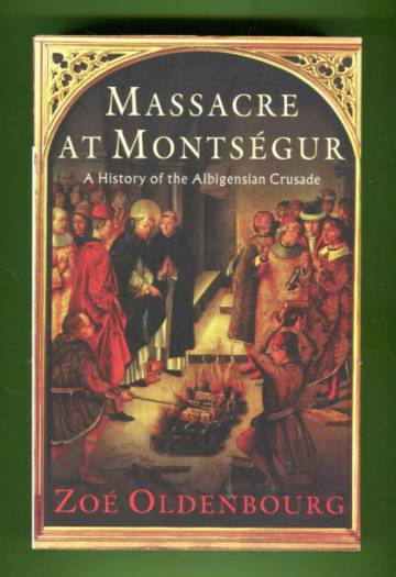 Massacre at Montségur - A History of the Albigensian Crusade