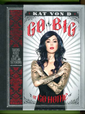 Go Big or Go Home - Taking Risks in Life, Love, and Tattooing