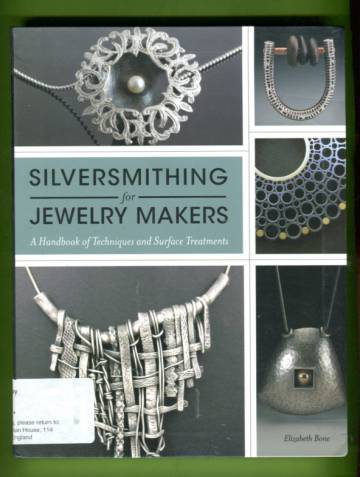 Silversmithing for Jewelry Makers - A Handbook of Techniques and Surface Treatments
