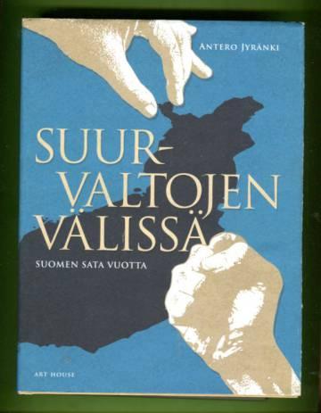 Suurvaltojen välissä - Suomen sata vuotta
